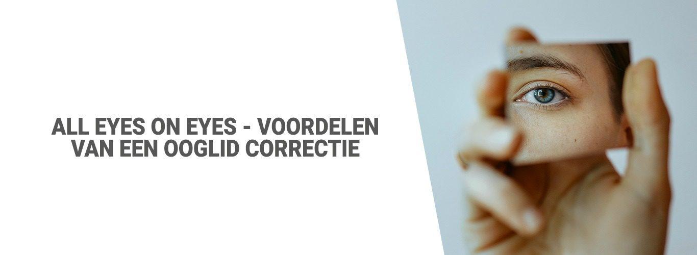 Blog: All eyes on eyes - Voordelen van een ooglid correctie